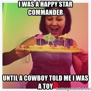Typical_Ksyusha - I WAS A HAPPY STAR COMMANDER UNTIL A COWBOY TOLD ME I WAS A TOY