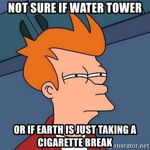 Futurama Fry - not sure if water tower or if earth is just taking a cigarette break