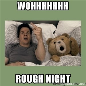 Ted Movie - WOHHHHHHH ROUGH NIGHT