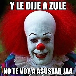 Pennywise the Clown - Y le dije a zule no te voy a asustar jaa