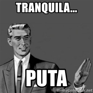 Correction Guy - tranquila... puta