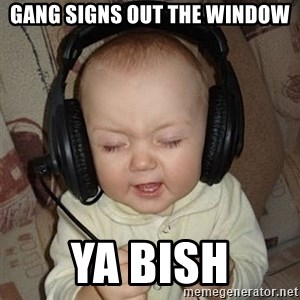 Baby Headphones - Gang signs out the wIndow Ya bish