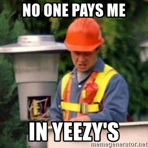 No One Ever Pays Me in Gum - NO ONE PAYS ME IN YEEZY'S