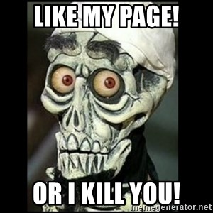 Achmed the dead terrorist - like my page! or i kill you!