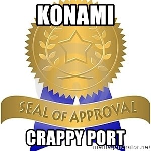 Seal Of Approval - konami crappy port