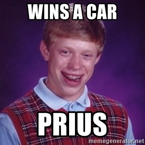 Bad Luck Brian - Wins a car prius