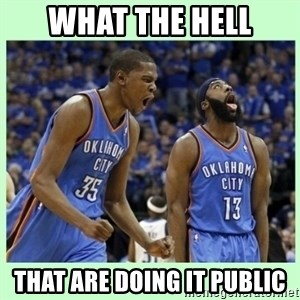 durant harden - WHAT THE HELL THAT ARE DOING IT PUBLIC