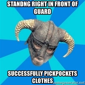 skyrim stan - standng right in front of guard successfully pickpockets clothes