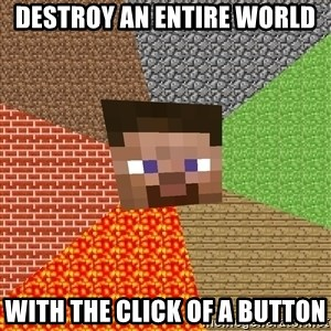 Minecraft Guy - destroy an entire world with the click of a button