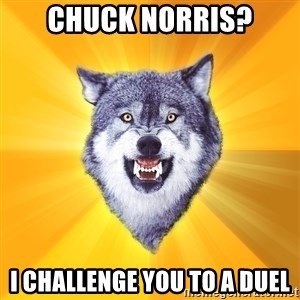 Courage Wolf - chuck norris? i challenge you to a duel