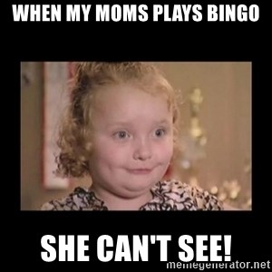 Honey BooBoo - WHEN MY MOMS PLAYS BINGO SHE CAN'T SEE!