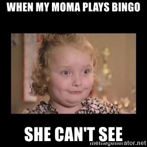 Honey BooBoo - WHEN MY MOMA PLAYS BINGO SHE CAN'T SEE