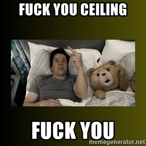 ted fuck you thunder - fuck you ceiling fuck you