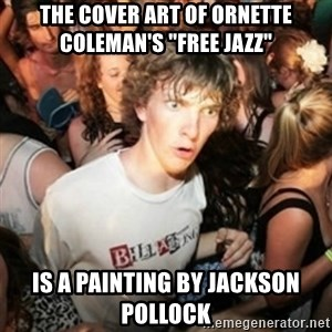 """Sudden clarity clarence - The Cover Art of Ornette Coleman's """"free jazz"""" is a Painting by Jackson Pollock"""