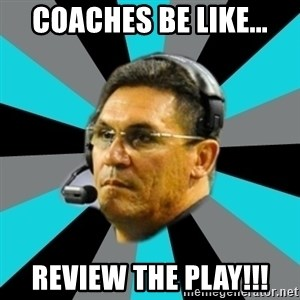 Stoic Ron - COACHES BE LIKE... REVIEW THE PLAY!!!
