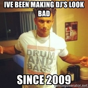 Drum And Bass Guy - ive been making dj's look bad  since 2009