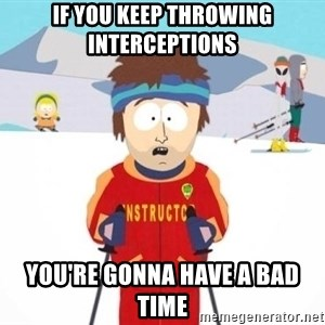 South Park Ski Teacher - if you keep throwing interceptions you're gonna have a bad time