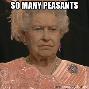 Queen Elizabeth Meme - So many peasants