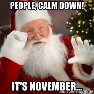 Santa claus - People, calm down! IT'S NOVEMBER...