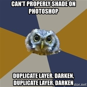 Art Newbie Owl - Can't properly shade on photoshop duplicate layer, darken, duplicate layer, darken