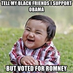 evil toddler kid2 - Tell my black friends I support obama but voted for romney