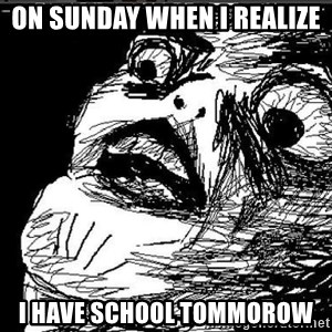 Extreme Rage Face - ON SUNDAY WHEN I REALIZE I HAVE SCHOOL TOMMOROW