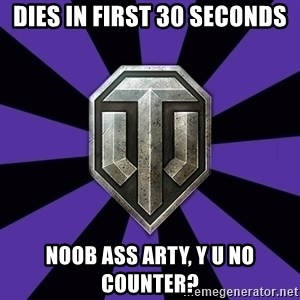 World of Tanks - dies in first 30 seconds noob ass arty, Y U NO COUNTER?