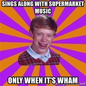 Unlucky Brian Strikes Again - sings along with supermarket music only when it's wham