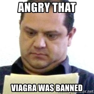dubious history teacher - ANGRY THAT VIAGRA WAS BANNED