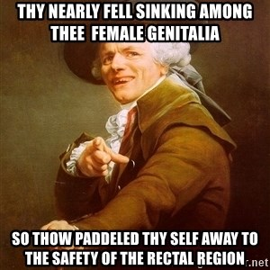 Joseph Ducreux - thy nearly fell sinking among thee  female genitalia so thow paddeled thy self away to the safety of the rectal region