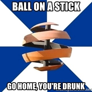 BigField - Ball on a stick go home, you're drunk