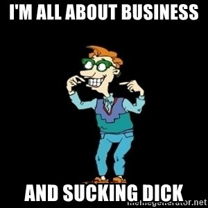 Drew Pickles: The Gayest Man In The World - I'M ALL ABOUT BUSINESS  AND SUCKING DICK