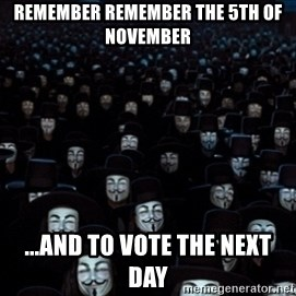 V For Vendetta Revolution Anonymous - Remember remember the 5th of November ...and to vote the next day