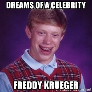 Bad Luck Brian - Dreams of a celebrity freddy krueger