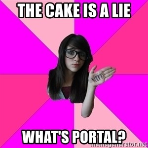Idiot Nerdgirl - The cake is a lie what's portal?