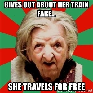 Crazy Old Lady - Gives out about her train fare... she travels for free