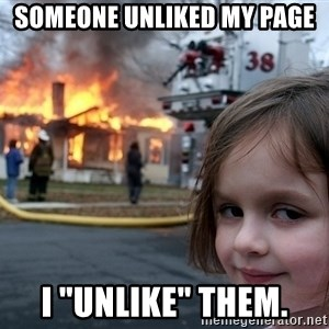 """Disaster Girl - Someone unliked my page i """"unlike"""" them."""
