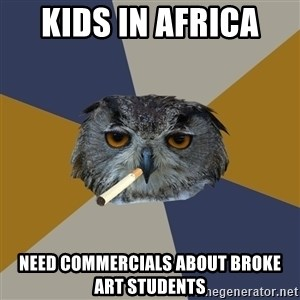 Art Student Owl - Kids in Africa  need commercials about Broke Art Students