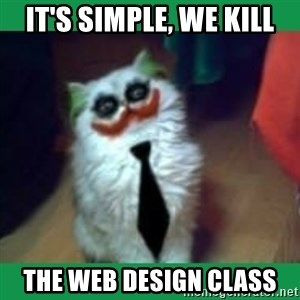 It's simple, we kill the Batman. - it's simple, we kill the web design class