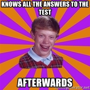 Unlucky Brian Strikes Again - knows all the answers to the test afterwards