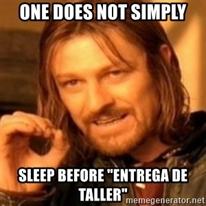 "ODN - one does not simply sleep before ""entrega de taller"""