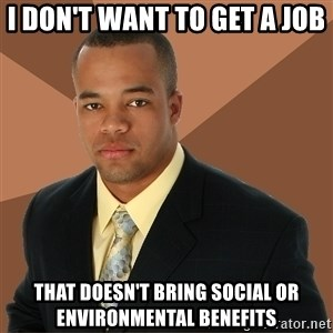 Successful Black Man - i don't want to get a job that doesn't bring social or environmental benefits
