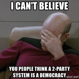 Picardfacepalm - I CAN'T BELIEVE YOU PEOPLE THINK A 2-PARTY SYSTEM IS A DEMOCRACY
