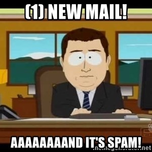 south park aand it's gone - (1) new mail! aaaaaaaand it's spam!