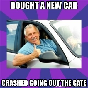 Perfect Driver - bought a new car  crashed going out the gate