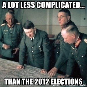 Hitler and Advice Generals - a lot less complicated... than the 2012 elections