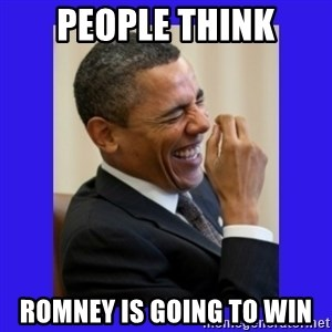 Obama Laugh  - people think romney is going to win