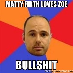 Karl Pilkington - matty firth loves zoe bullshit