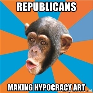 Stupid Monkey - Republicans Making Hypocracy art