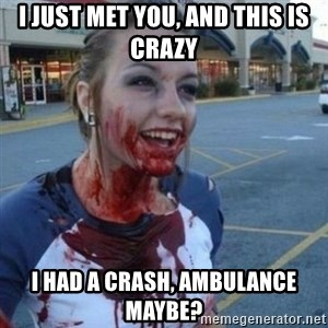 Scary Nympho - I just met you, and this is crazy I had a crash, ambulance maybe?
